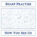 Sharp Practise Now You See Us
