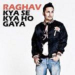 Raghav Kya Se Kya Ho Gaya