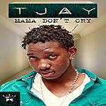 T-Jay Mama Don't Cry - Single