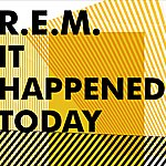 R.E.M. It Happened Today