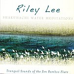 Riley Lee Shakuhachi Water Meditations