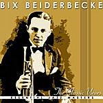 Bix Beiderbecke The Classic Years Of Bix Beiderbecke