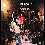Ashes To Everyone I Love And Hate