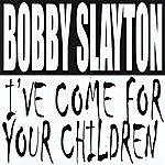 Bobby Slayton I've Come For Your Children