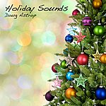 Doug Astrop Holiday Sounds Expanded Edition (Christmas Music And Other Holiday Songs Reimagined)