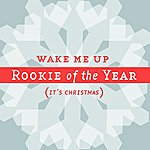 Rookie Of The Year Wake Me Up (It's Christmas)
