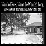 "Alan Lomax Worried Now, Won't Be Worried Long: Alan Lomax's ""Southern Journey,"" 1959–1960"