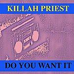 Killah Priest Do You Want It