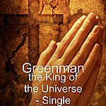 Green Man The King Of The Universe - Single