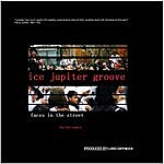 Ice Jupiter Groove Faces In The Street (20/10 Remix)