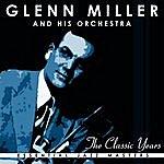 Glenn Miller & His Orchestra The Classic Years Of Glenn Miller