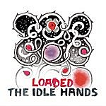 Idle Hands Loaded