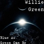Willie Green Blue As Green Can Be