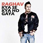 Raghav Kya Se Kya Ho Gaya (Single)