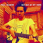 Paul Gilbert Get Out Of My Yard