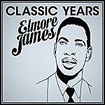 Elmore James Classic Years - Elmore James