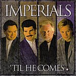The Imperials Til He Comes