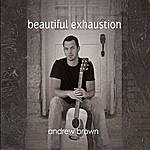 Andrew Brown Beautiful Exhaustion