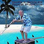 Scott Perkins Ships & Giggles