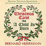Bernard Herrmann A Christmas Carol And A Child Is Born - Original Tv Soundtrack From The 1954 Chrysler Corporation Presentation