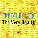 Félix Leclerc Félix Leclerc : The Very Best Of