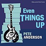 Pete Anderson Even Things Up (Deluxe Edition )