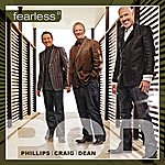 Phillips, Craig & Dean Fearless