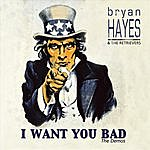Bryan Hayes I Want You Bad: The Demos - Ep
