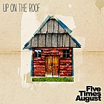 Five Times August Up On The Roof - Single