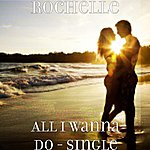Rochelle All I Wanna Do - Single