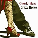 Crazy Horse Cheerful Blues