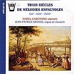 Isabel Garcisanz Trois Siècles De Mélodies Espagnoles (16-17-18ème Siècles)