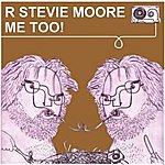R. Stevie Moore Me Too