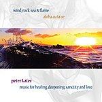 Peter Kater Wind, Rock, Sea & Flame - Aloha Au Ia 'oe Music For Healing, Deepening, Sanctity & Love