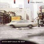 Paul Oakley When Deep Calls To Deep