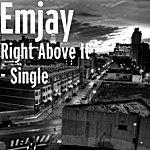 Emjay Right Above It - Single