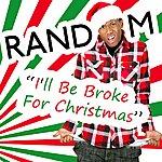 Random I'll Be Broke For Christmas - Single