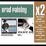 Brad Paisley X2 (Who Needs Pictures/Part II)
