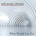 Michael Speaks What Would You Do
