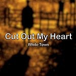 White Town Cut Out My Heart