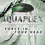 Aquaplex Force In Your Head
