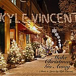 Kyle Vincent Make Christmas Go Away - Single