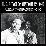 "Alan Lomax I'll Meet You On That Other Shore: Alan Lomax's ""Southern Journey,"" 1959–1960"