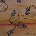 John Danley A Guitarist's Compendium: 15 Years Of Acoustic Addiction