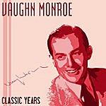 Vaughn Monroe Classic Years Of Vaughn Monroe, Vol. 1