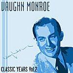 Vaughn Monroe Classic Years Of Vaughn Monroe, Vol. 2