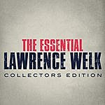 Lawrence Welk The Essential Lawrence Welk