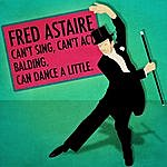 Fred Astaire Fred Astaire: Can't Sing, Can't Act. Balding. Can Dance A Little