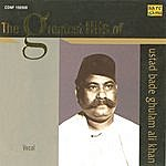 Bade Ghulam Ali Khan The Greatest Hits Of Ustad Bade Ghulam A
