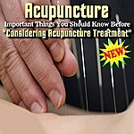 Acupuncture Important Things You Should Know Before Considering Acupuncture Treatment